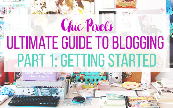 Chic Pixel's Ultimate Guide to Blogging Part 1 Getting Started