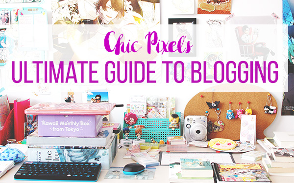 Chic Pixel's Ultimate Guide to Blogging