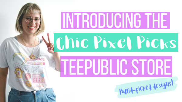 Chic Pixel Picks TeePublic Curator Store
