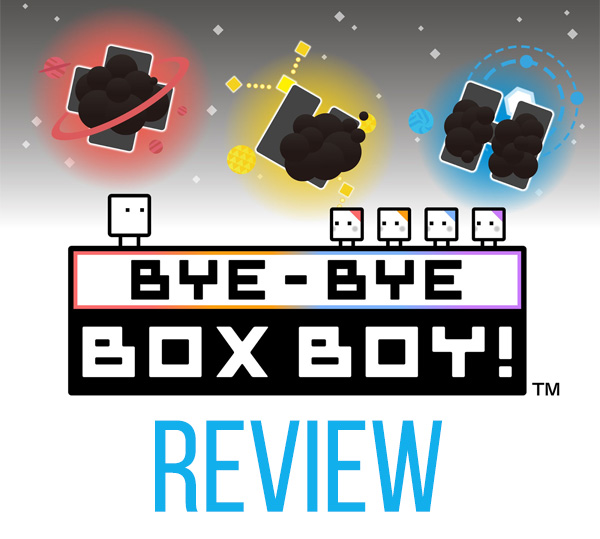 Bye-Bye Box Boy! Review Chic Pixel
