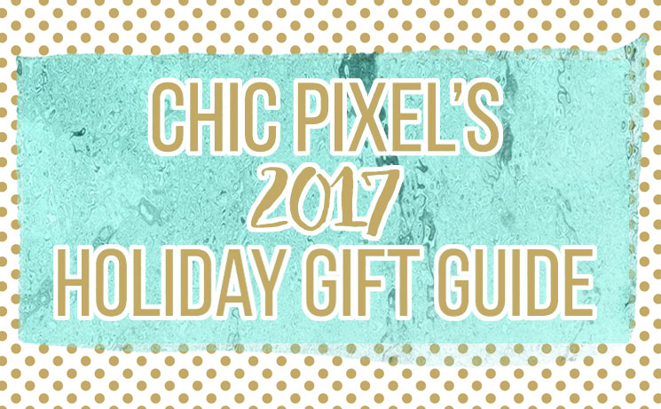 Chic Pixel's 2017 Gift Guide