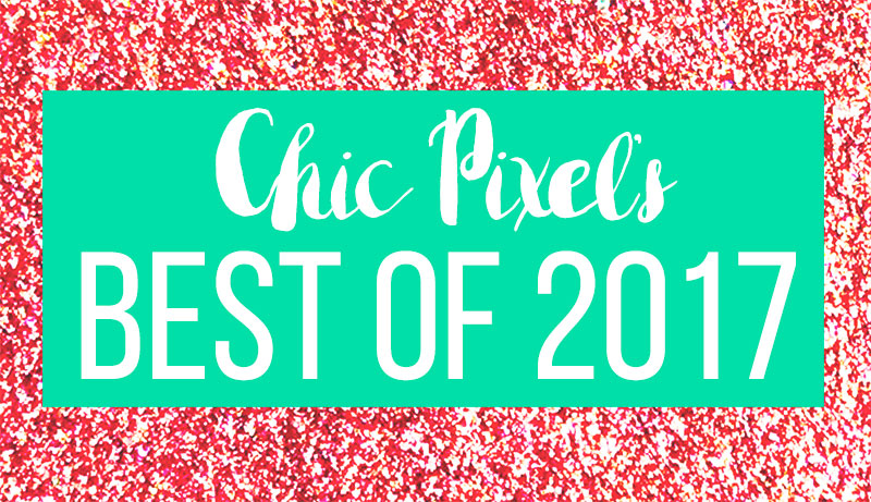 Chic Pixel's Best of 2017